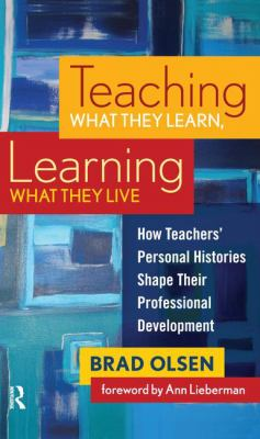 Teaching What They Learn, Learning What They Live: How Teachers' Personal Histories Shape Their Professional Development 9781594515361