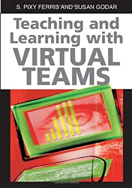 Teaching and Learning with Virtual Teams 9781591407089