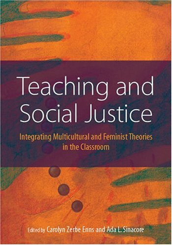 Teaching and Social Justice: Integrating Multicultutral and Feminist Theories in the Classroom 9781591471677