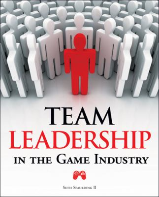 Team Leadership in the Game Industry 9781598635720