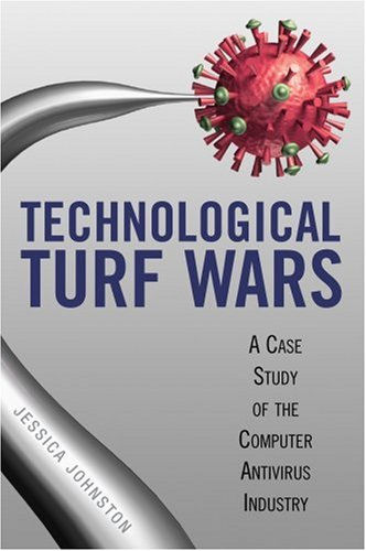 Technological Turf Wars: A Case Study of the Computer Antivirus Industry 9781592138821