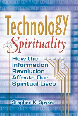 Technology & Spirituality: How the Information Revolution Affects Our Spiritual Lives 9781594732188