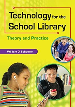 Technology for the School Librarian: Theory and Practice 9781591589006