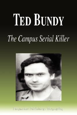 Ted Bundy - The Campus Serial Killer (Biography) 9781599861807