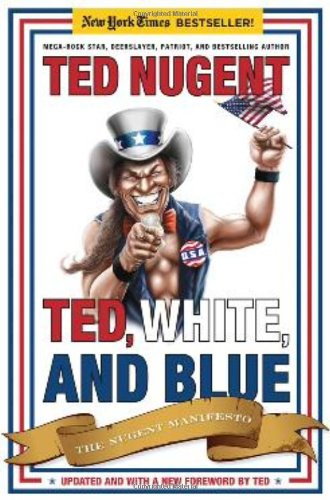 Ted, White, and Blue: The Nugent Manifesto 9781596986053
