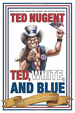 Ted, White and Blue: The Nugent Manifesto 9781596985551