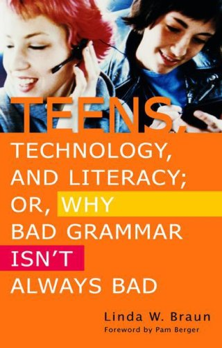 Teens, Technology, and Literacy; Or, Why Bad Grammar Isn't Always Bad 9781591583684