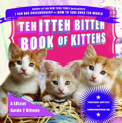 Teh Itteh Bitteh Book of Kittehs: A LOLcat Guide 2 Kittens 9781592405909