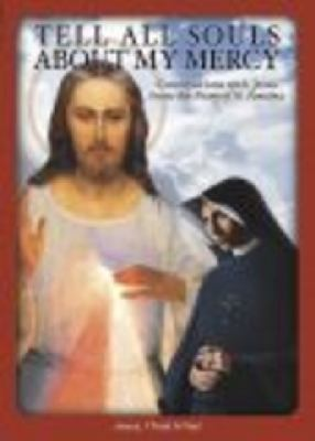Tell All Souls about My Mercy: Conversations with Jesus from the Diary of St. Faustina 9781596141803