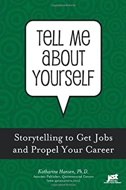 Tell Me about Yourself: Storytelling to Get a Job and Propel Your Career 9781593576707
