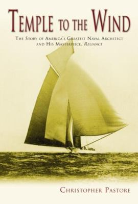 Temple to the Wind: The Story of America's Greatest Naval Architect and His Masterpiece, Reliance 9781592285570