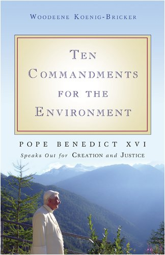 Ten Commandments for the Environment: Pope Benedict XVI Speaks Out for Creation and Justice 9781594712111