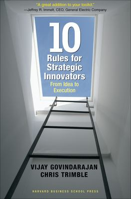 Ten Rules for Strategic Innovators: From Idea to Execution 9781591397588