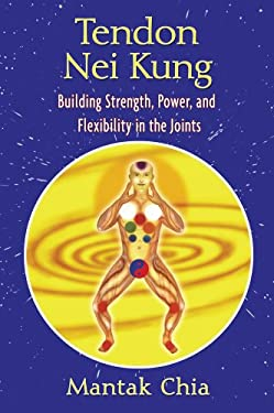 Tendon Nei Kung: Building Strength, Power, and Flexibility in the Joints 9781594771873