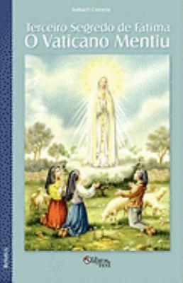 Terceiro Segredo de Fatima: O Vaticano Mentiu 9781597545068