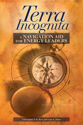 Terra Incognita: A Navigation Aid for Energy Leaders 9781593701093