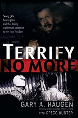Terrify No More: Young Girls Held Captive and the Daring Undercover Operation to Win Their Freedom 9781595559807