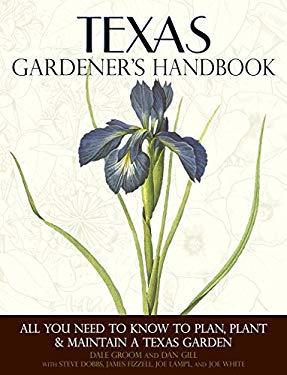 Texas Gardener's Handbook: All You Need to Know to Plan, Plant & Maintain a Texas Garden 9781591865438