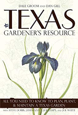 Texas Gardener's Resource: All You Need to Know to Plan, Plant, & Maintain a Texas Garden 9781591864660