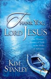 Thank You, Lord Jesus: One Woman's Journey of Faith in the Midst of Adversity 7358719