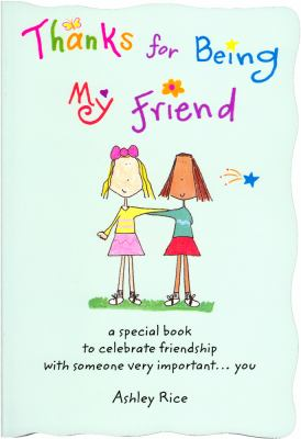 Thanks For Being My Friend A Special Book To Celebrate Friendship