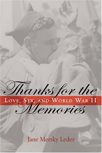 Thanks for the Memories: Love, Sex, and World War II 9781597972772