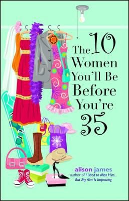 The 10 Women You'll Be Before You're 35 10 Women You'll Be Before You're 35 9781593372774
