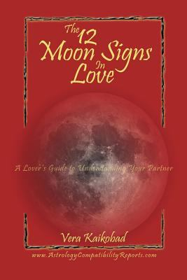 The 12 Moon Signs in Love: A Lover's Guide to Understanding Your Partner 9781598580266