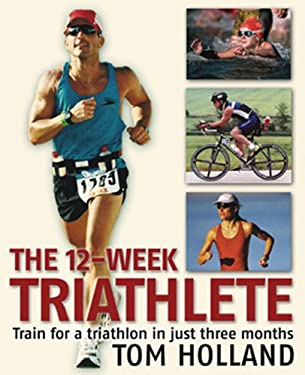 The 12-Week Triathlete: Train for a Triathlon in Just Three Months 9781592331260