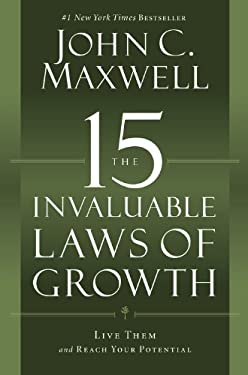 The 15 Invaluable Laws of Growth: Live Them and Reach Your Potential 9781599953663