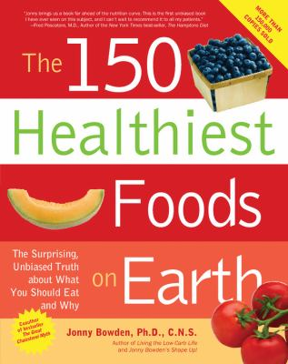 The 150 Healthiest Foods on Earth: The Surprising, Unbiased Truth about What You Should Eat and Why [With CD] 9781592332281