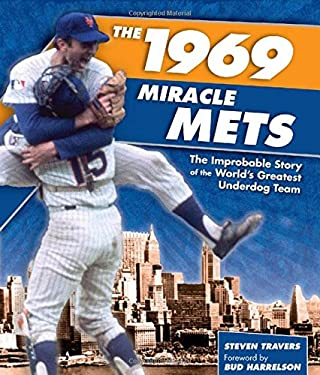 The 1969 Miracle Mets: The Improbable Story of the World's Greatest Underdog Team 9781599214108
