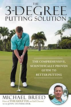 The 3-Degree Putting Solution: The Comprehensive, Scientifically Proven Guide to Better Putting 9781592406562