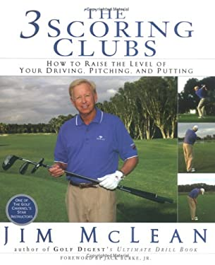 The 3 Scoring Clubs: How to Raise the Level of Your Driving, Pitching, and Putting Games 9781592401178