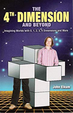 The 4th Dimension and Beyond: Imagining Worlds with 0, 1, 2, 3, 4 Dimensions and More 9781592981724