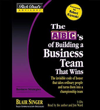 The ABC's of Building a Business Team That Wins: The Invisible Code of Honor That Takes Ordinary People and Turns Them Into a Championship Team 9781594830754