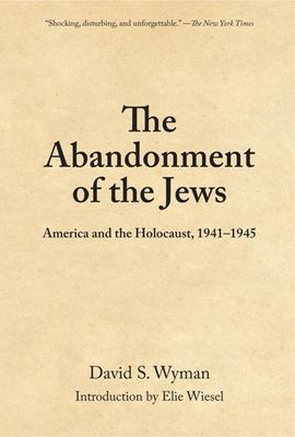 The Abandonment of the Jews: America and the Holocaust, 1941-1945 9781595581747