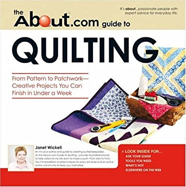 The About.com Guide to Quilting: From Pattern to Patchwork--Creative Projects You Can Finish in Under a Week 9781598693447