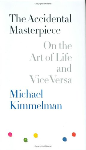 The Accidental Masterpiece: On the Art of Life and Vice Versa 9781594200557