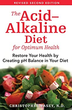 The Acid-Alkaline Diet for Optimum Health: Restore Your Health by Creating pH Balance in Your Diet 9781594771545