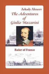 The Adventures of Giulio Mazarini. Ruler of France