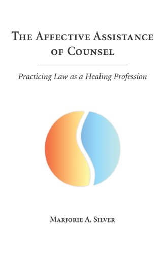 The Affective Assistance of Counsel: Practicing Law as a Healing Profession 9781594601118