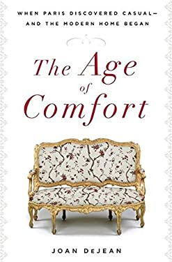 The Age of Comfort: When Paris Discovered Casual--And the Modern Home Began 9781596914056