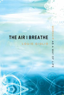 The Air I Breathe: Worship as a Way of Life 9781590526705