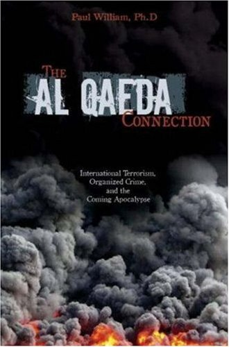 The Al Qaeda Connection: International Terrorism, Organized Crime, and the Coming Apocalypse 9781591023494