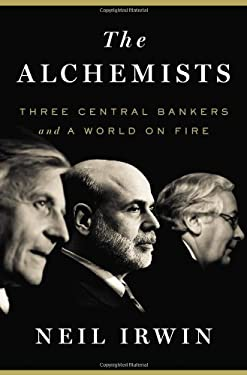 The Alchemists: Three Central Bankers and a World on Fire 9781594204623