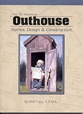 The All-American Outhouse: Stories, Design & Construction 9781591930112
