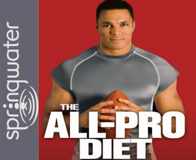 The All-Pro Diet: Lose Fat, Build Muscle, and Live Like a Champion 9781598595895