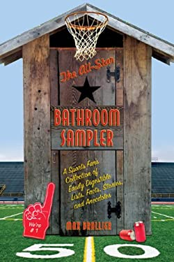 The All-Star Bathroom Sampler: A Sports Fan's Collection of Easily Digestible Lists, Facts, Stories, and Anecdotes 9781599214764