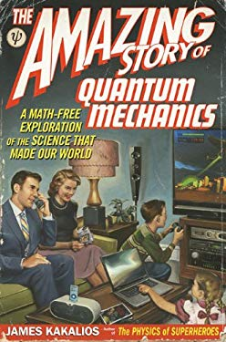 The Amazing Story of Quantum Mechanics: A Math-Free Exploration of the Science That Made Our World 9781592404797